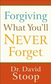 Forgiving What You'll Never Forget - eBook