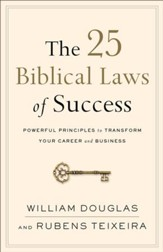 The 25 Biblical Laws of Success: Powerful Principles to Transform Your Career and Business - eBook
