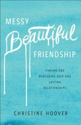Messy Beautiful Friendship: Finding and Nurturing Deep and Lasting Relationships - eBook