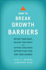 How to Break Growth Barriers: Revise Your Role, Release Your People, and Capture Overlooked Opportunities for Your Church / Revised - eBook