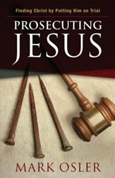 Prosecuting Jesus: Finding Christ by Putting Him on Trial - eBook