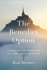 The Benedict Option: A Strategy for Conservative Christians in a Post-Christian Nation - eBook