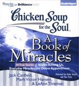 Chicken Soup for the Soul: A Book of Miracles - 34 True Stories of Angels Among Us, Everyday Miracles and Divine Appointment, Unabridged Audio CD