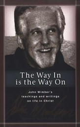 The Way In is the Way On: John Wimber's teachings and writings on life in Christ