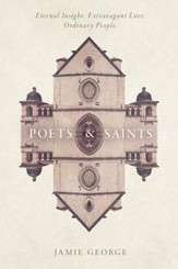 Poets and Saints: Eternal Insight. Extravagant Love. Ordinary People. - eBook