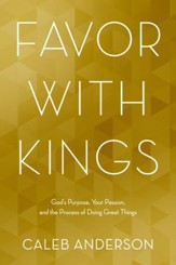 Favor with Kings: God's Purpose, Your Passion, and the Process of Doing Great Things - eBook