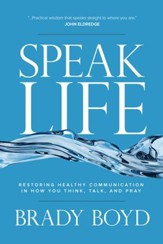 Speak Life: Restoring Healthy Communication in How You Think, Talk, and Pray - eBook
