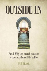 Outside In: Part I: Why the Church Needs to Wake up and Smell the Coffee. Part II: Research into Perceptions of the Church - eBook