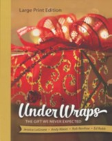 Under Wraps: The Gift We Never Expected - Large Print Edition