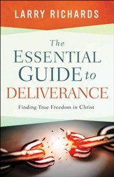 The Essential Guide to Deliverance: Finding True Freedom in Christ - eBook