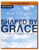 Shaped by Grace: You Are God's Masterpiece in the Making - unabridged audio book on MP3-CD
