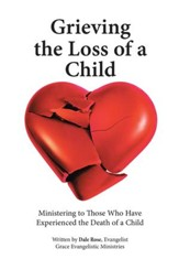 Grieving the Loss of a Child: Ministering to Those Who Have Experienced the Death of a Child - eBook