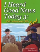I Heard Good News Today 3: Faith Adventures with God