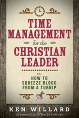 Time Management for the Christian Leader: Or How to Squeeze Blood from a Turnip