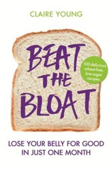 Beat the Bloat: Lose Your Belly for Good in Just One Month / Digital original - eBook