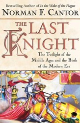 The Last Knight: The Twilight of the Middle Ages and the Birth of t - eBook
