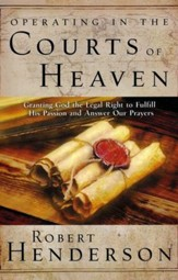 Operating in the Courts of Heaven: Granting God the Legal Rights to Fulfill His Passion and Answer Our Prayers - eBook