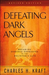 Defeating Dark Angels: Breaking Demonic Oppression in the Believer's Life / Revised - eBook