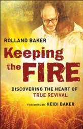 Keeping the Fire: Discovering the Heart of True Revival - eBook