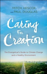Caring for Creation: The Evangelical's Guide to Climate Change and a Healthy Environment - eBook