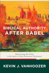 Biblical Authority after Babel: Retrieving the Solas in the Spirit of Mere Protestant Christianity - eBook