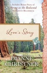 Love's Story: Also Included Is the Bonus Story of Strong as the Redwood by Kristin Billerbeck - eBook