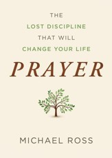 Prayer: The Lost Discipline That Will Change Your Life - eBook