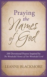 Praying the Names of God: 200 Devotional Prayers Inspired by The Wonderful Names of Our Wonderful Lord - eBook
