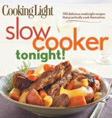 COOKING LIGHT Slow-Cooker Tonight!: 140 Delicious Weeknight Recipes That Practically C - eBook