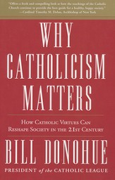 Why Catholicism Matters: How Catholic Virtues Can Reshape Society in the 21st Century
