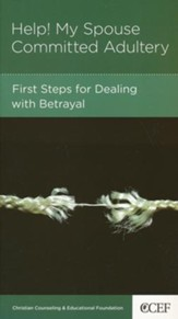Help! My Spouse Committed Adultery: First Steps for Dealing with Betrayal