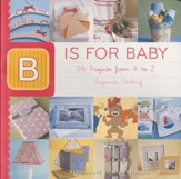 B is for Baby: 26 Projects from A to Z