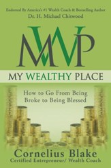My Wealthy Place: How to Go from Being Broke to Being Blessed - eBook