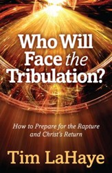 Who Will Face the Tribulation?: How to Prepare for the Rapture and Christ's Return - eBook