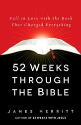 52 Weeks Through the Bible: Fall in Love with the Book That Changed Everything - eBook