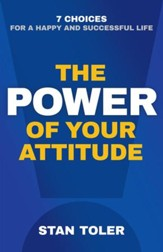 The Power of Your Attitude: 7 Choices for a Happy and Successful Life - eBook