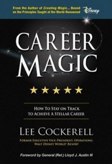 Creating Career Magic: How To Stay On Track To Achieve A Stellar Career And Survive And Thrive The Ups And Downs - eBook