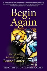 Begin Again: The Life and Spiritual Legacy of Bruno Lanteri - eBook