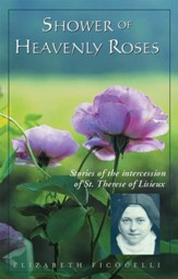 Shower of Heavenly Roses: Stories of the intercession of St. Therese of Lisieux - eBook
