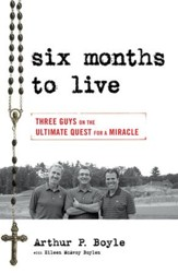 Six Months to Live . . .: Three Guys on the Ultimate Quest for a Miracle - eBook