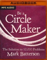 Be a Circle Maker: The Solution to 10,000 Problems - unabridged audio book on MP3-CD