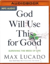 God Will Use This for Good: Surviving the Mess of Life - unabridged audio book on MP3-CD