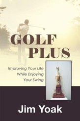 Golf Plus: Improving Your Life While Enjoying Your Swing - eBook