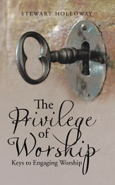 The Privilege of Worship: Keys to Engaging Worship - eBook
