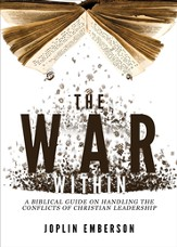 The War Within: A Biblical Guide on Handling the Conflicts of Christian Leadership - eBook