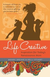 Life Creative: Inspiration for Today's Renaissance Mom - eBook