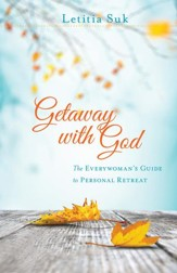 Getaway with God: The Everywoman's Guide to Personal Retreat - eBook