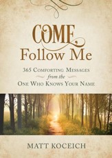 Come, Follow Me: 365 Comforting Messages from the One Who Knows Your Name - eBook
