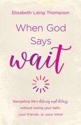 When God Says Wait: navigating life's detours and delays without losing your faith, your friends, or your mind - eBook