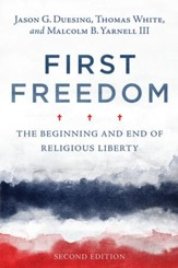 First Freedom: The Beginning and End of Religious Liberty - eBook